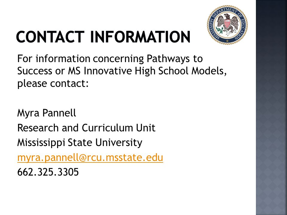 Contact information For information concerning Pathways to Success or MS Innovative High School Models, please contact: