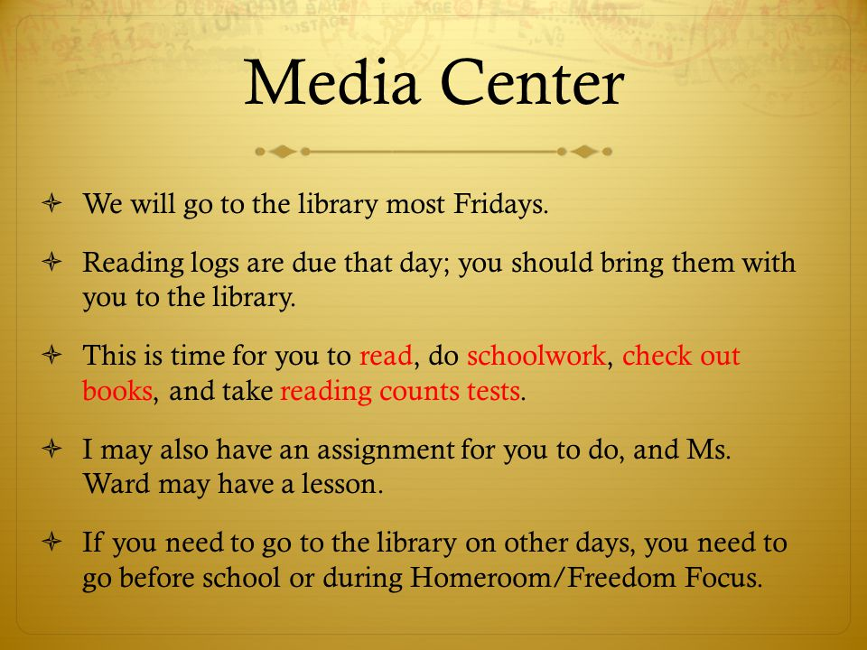 Media Center We will go to the library most Fridays.