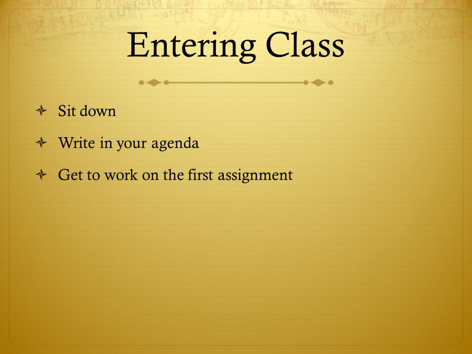 Entering Class Sit down Write in your agenda