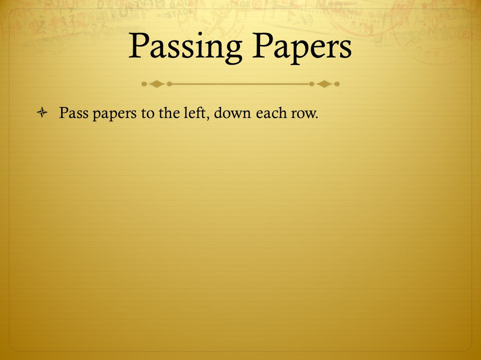 Passing Papers Pass papers to the left, down each row. Tuesday