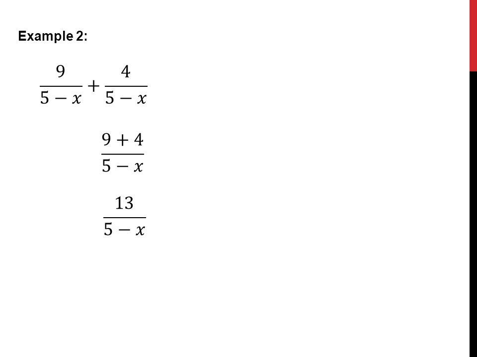 Example 2: 9 5−𝑥 + 4 5−𝑥 9+4 5−𝑥 13 5−𝑥
