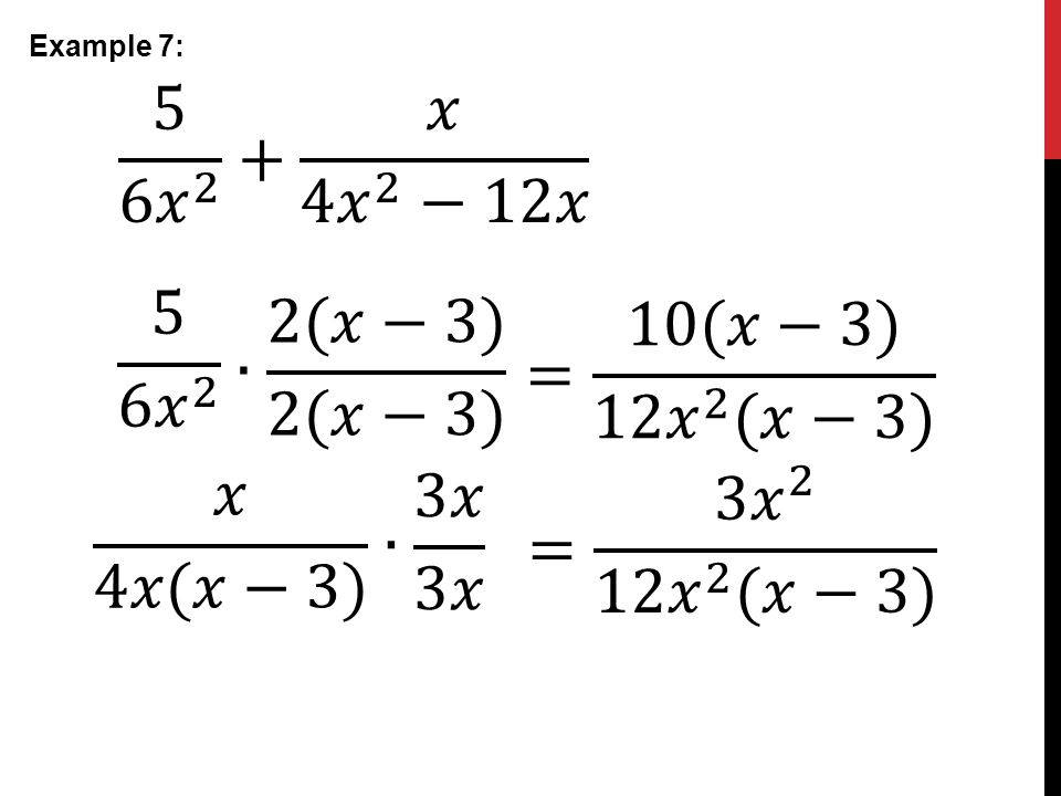 5 6 𝑥 2 + 𝑥 4 𝑥 2 −12𝑥 5 6 𝑥 2 ∙ 2(𝑥−3) 2(𝑥−3) = 10(𝑥−3) 12 𝑥 2 (𝑥−3)
