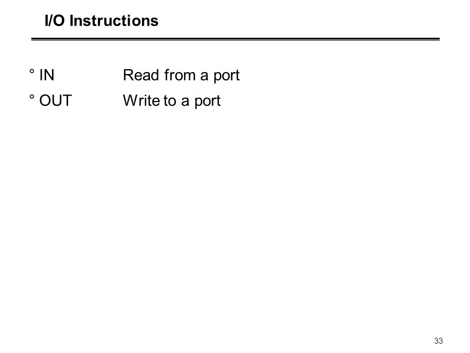 I/O Instructions IN Read from a port OUT Write to a port