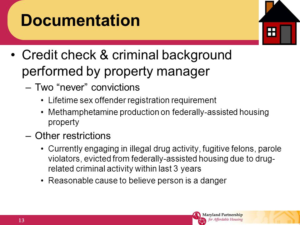 Documentation Credit check & criminal background performed by property manager. Two never convictions.