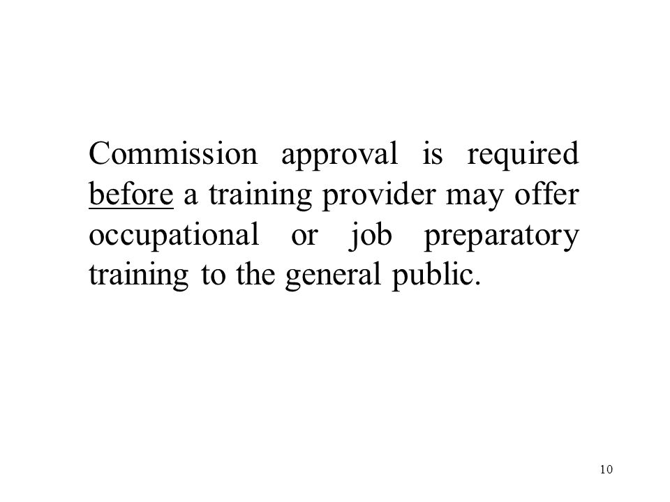 Commission approval is required before a training provider may offer occupational or job preparatory training to the general public.