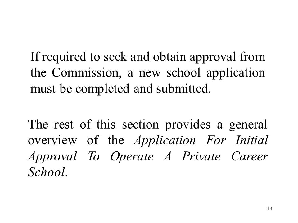If required to seek and obtain approval from the Commission, a new school application must be completed and submitted.