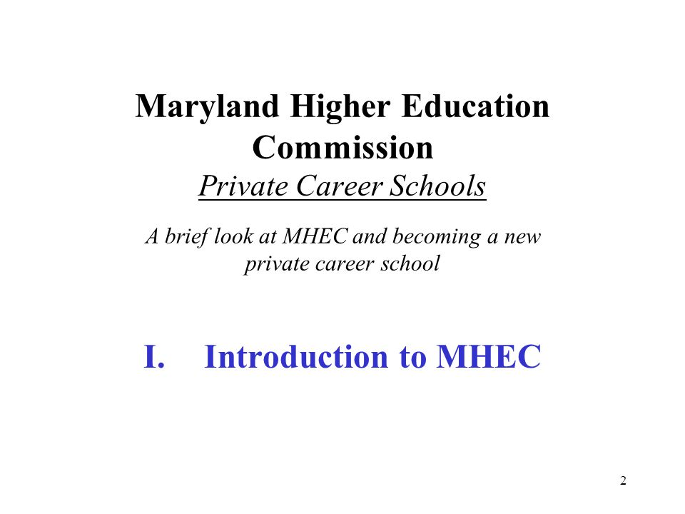 Maryland Higher Education Commission Private Career Schools A brief look at MHEC and becoming a new private career school