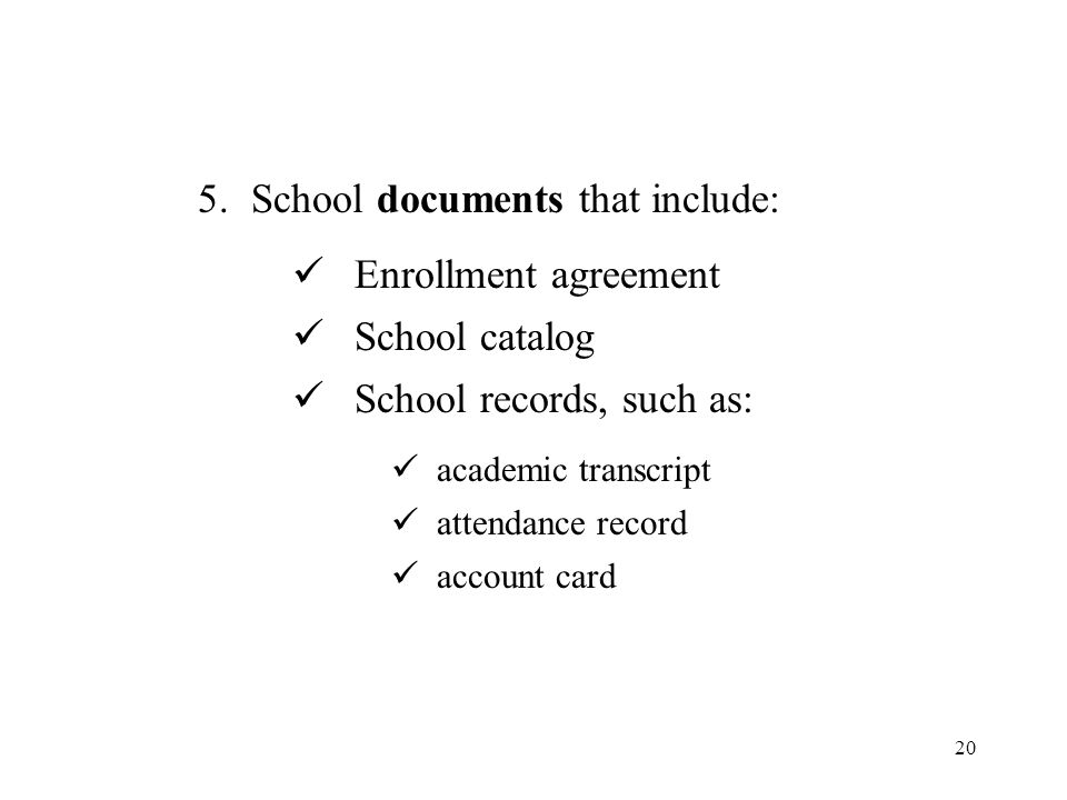 5. School documents that include: Enrollment agreement School catalog