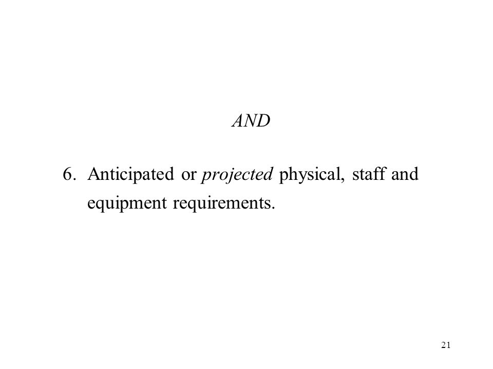 AND 6. Anticipated or projected physical, staff and equipment requirements.
