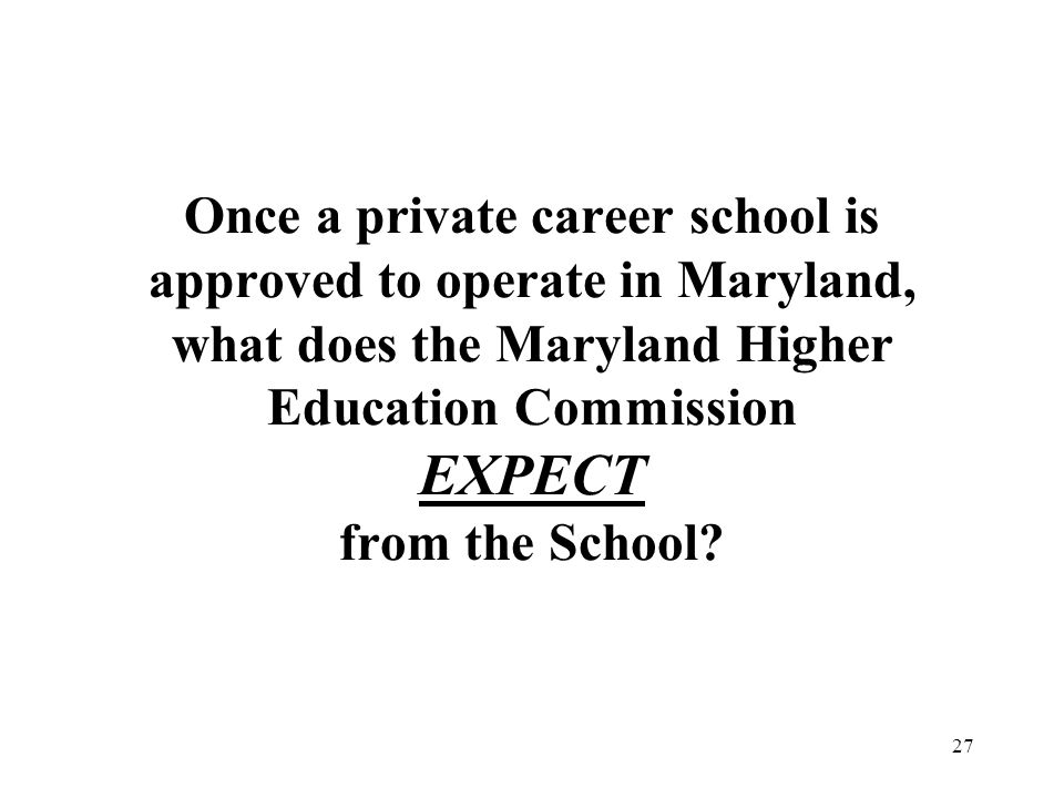 Once a private career school is approved to operate in Maryland, what does the Maryland Higher Education Commission EXPECT from the School
