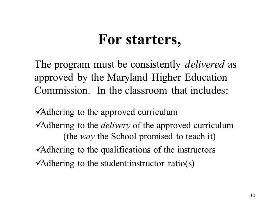 For starters, The program must be consistently delivered as approved by the Maryland Higher Education Commission. In the classroom that includes:
