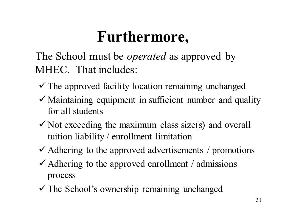 Furthermore, The School must be operated as approved by MHEC. That includes: The approved facility location remaining unchanged.