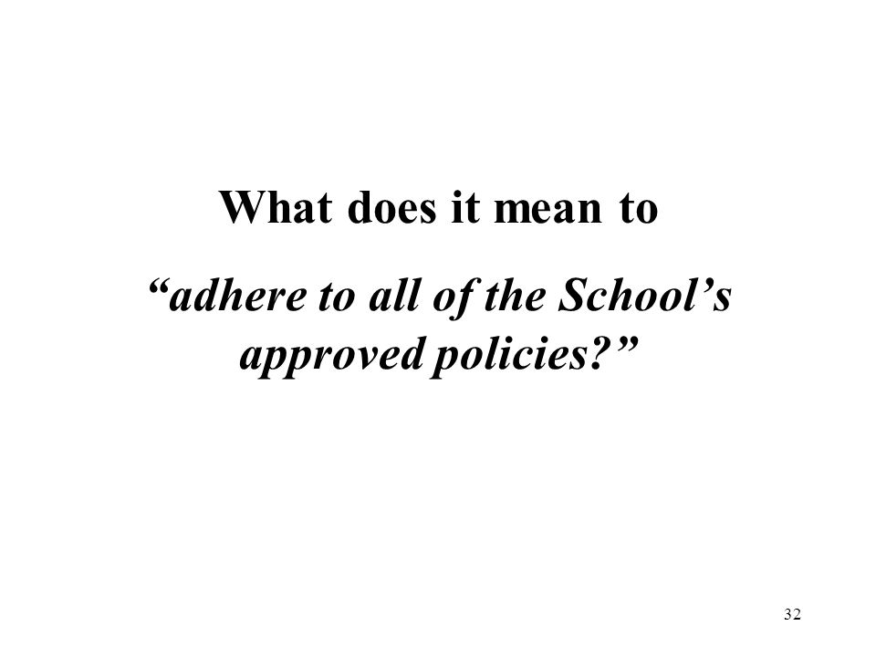 What does it mean to adhere to all of the School's approved policies