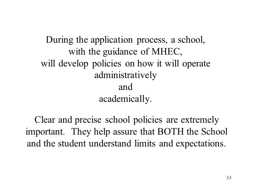 During the application process, a school, with the guidance of MHEC, will develop policies on how it will operate administratively and academically.