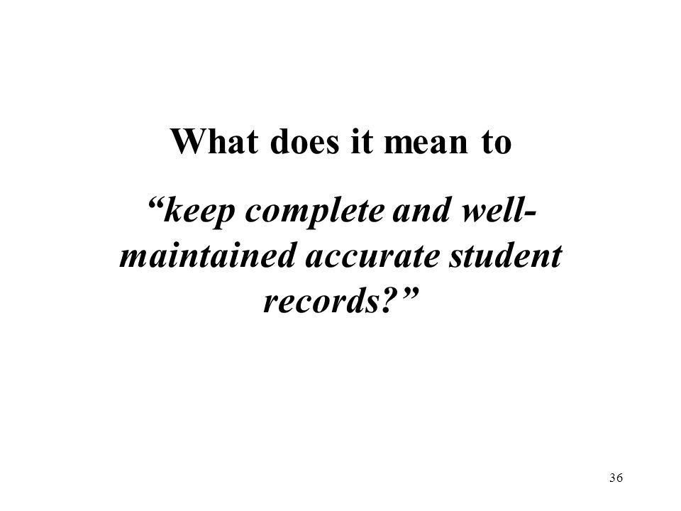 What does it mean to keep complete and well-maintained accurate student records