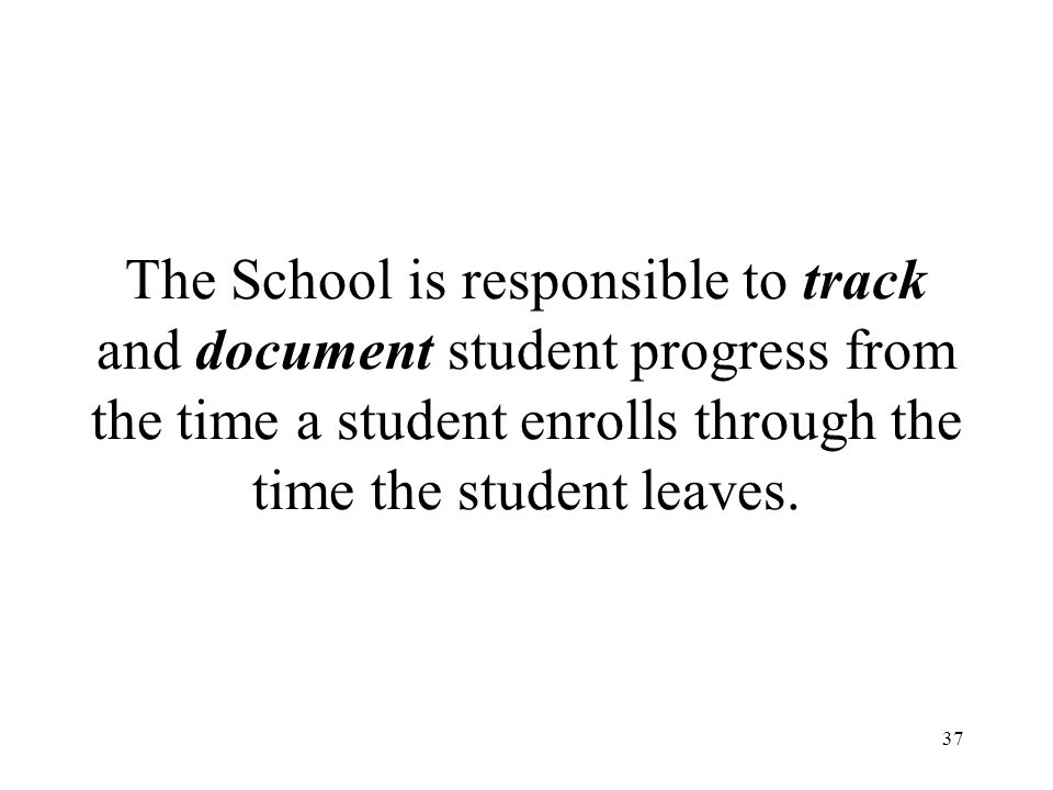 The School is responsible to track and document student progress from the time a student enrolls through the time the student leaves.