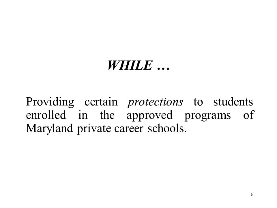 WHILE … Providing certain protections to students enrolled in the approved programs of Maryland private career schools.