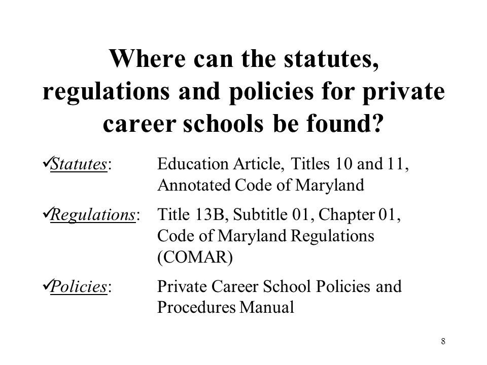 Where can the statutes, regulations and policies for private career schools be found