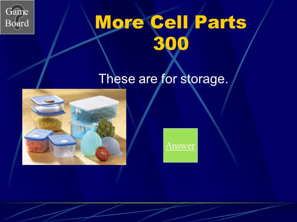 More Cell Parts 300 These are for storage. Answer