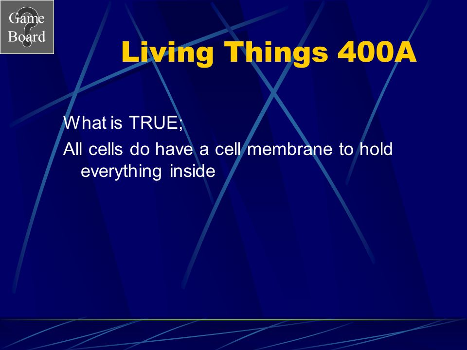 Living Things 400A What is TRUE;