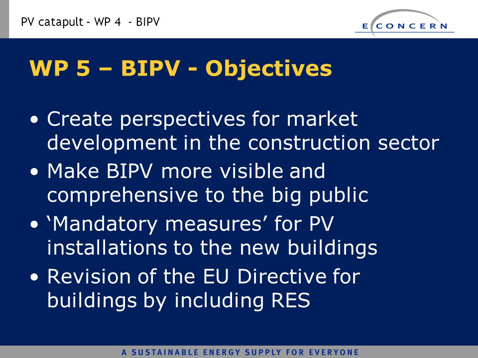 WP 5 – BIPV - Objectives Create perspectives for market development in the construction sector.