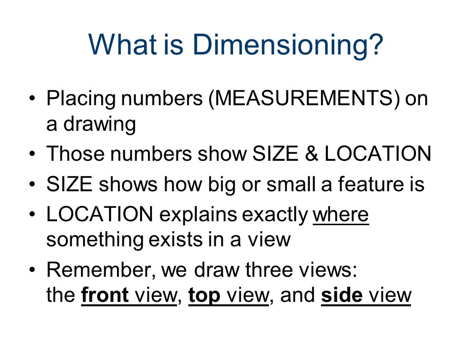 What is Dimensioning Placing numbers (MEASUREMENTS) on a drawing