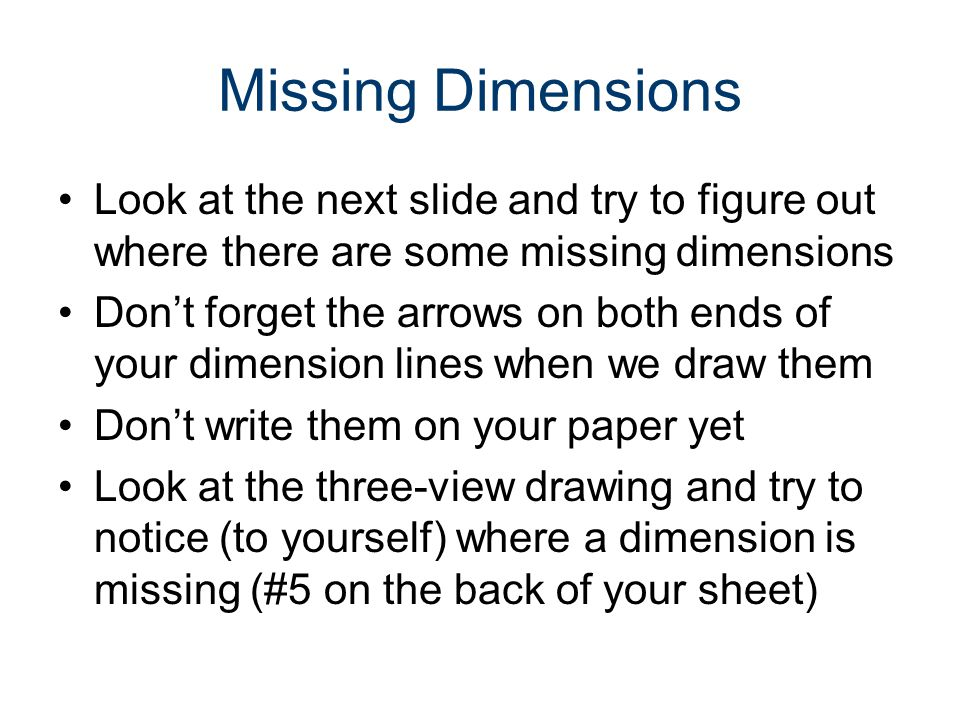 Missing Dimensions Look at the next slide and try to figure out where there are some missing dimensions.