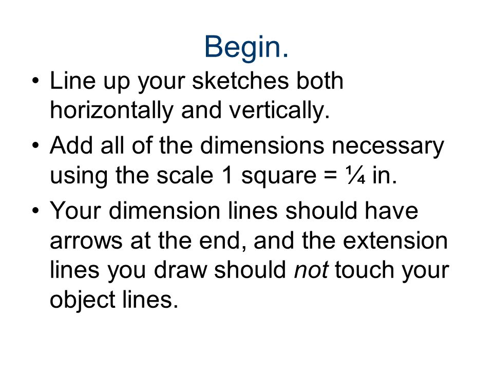 Begin. Line up your sketches both horizontally and vertically.