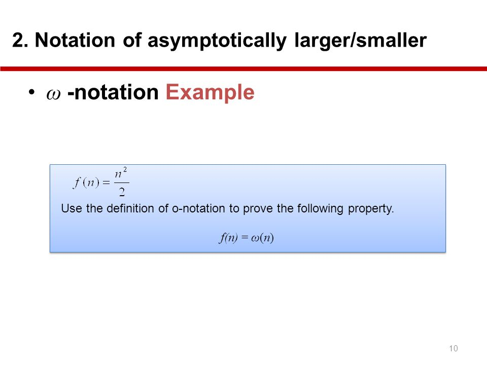 ω -notation Example 2. Notation of asymptotically larger/smaller
