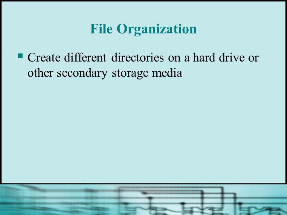 File Organization Create different directories on a hard drive or other secondary storage media