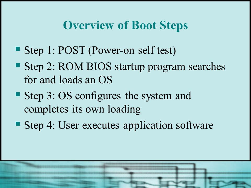 Overview of Boot Steps Step 1: POST (Power-on self test)