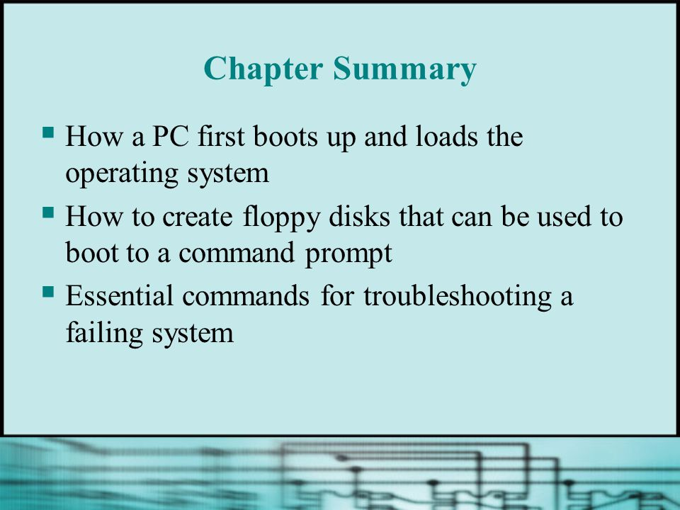 Chapter Summary How a PC first boots up and loads the operating system
