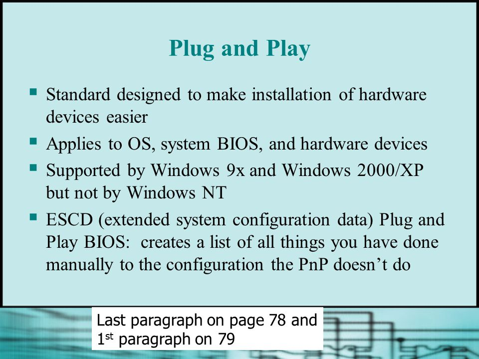 Plug and Play Standard designed to make installation of hardware devices easier. Applies to OS, system BIOS, and hardware devices.