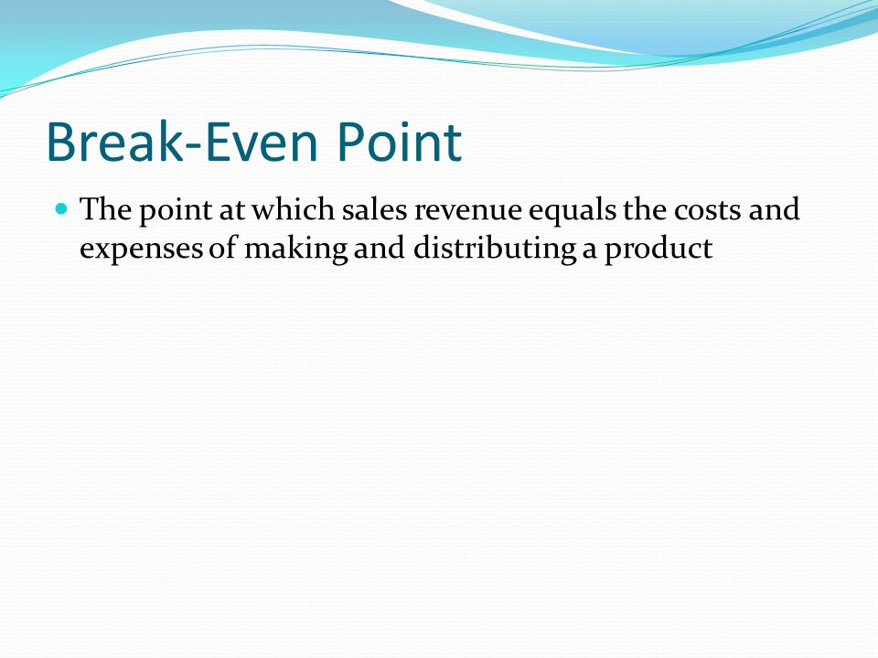 Break-Even Point The point at which sales revenue equals the costs and expenses of making and distributing a product.