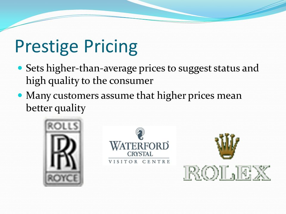 Prestige Pricing Sets higher-than-average prices to suggest status and high quality to the consumer.