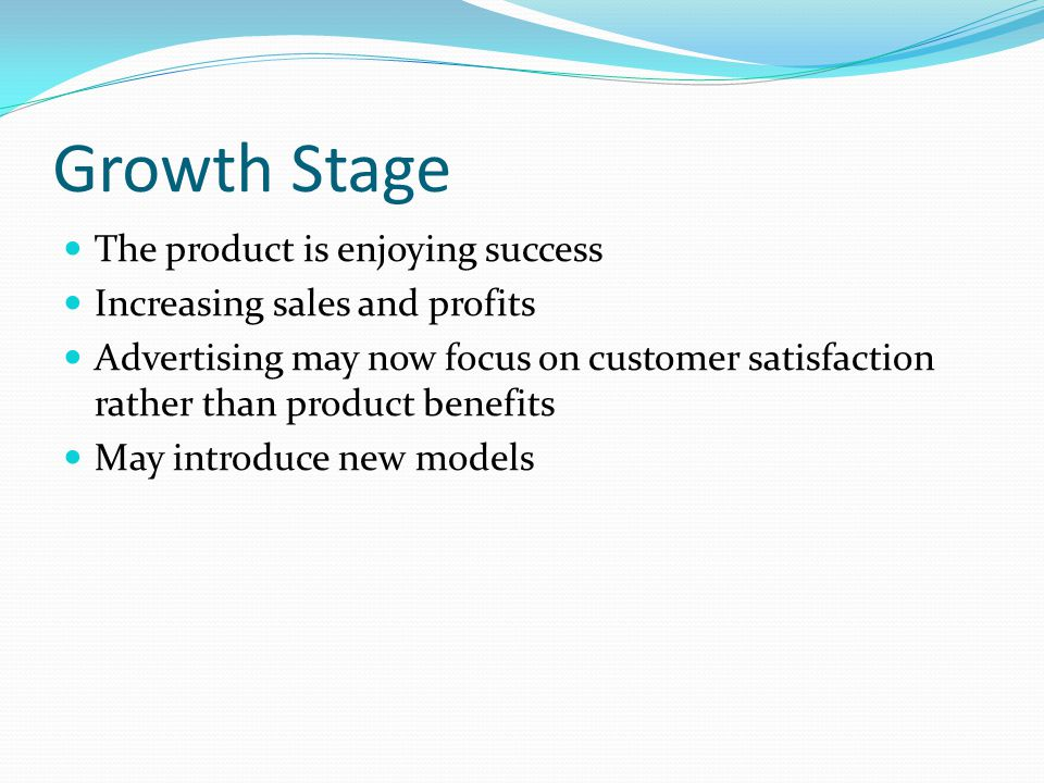 Growth Stage The product is enjoying success