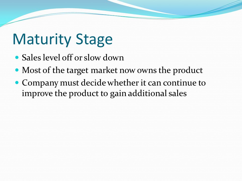 Maturity Stage Sales level off or slow down