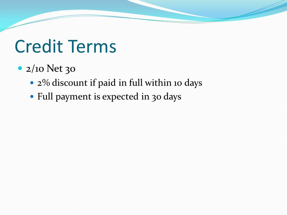 Credit Terms 2/10 Net 30 2% discount if paid in full within 10 days