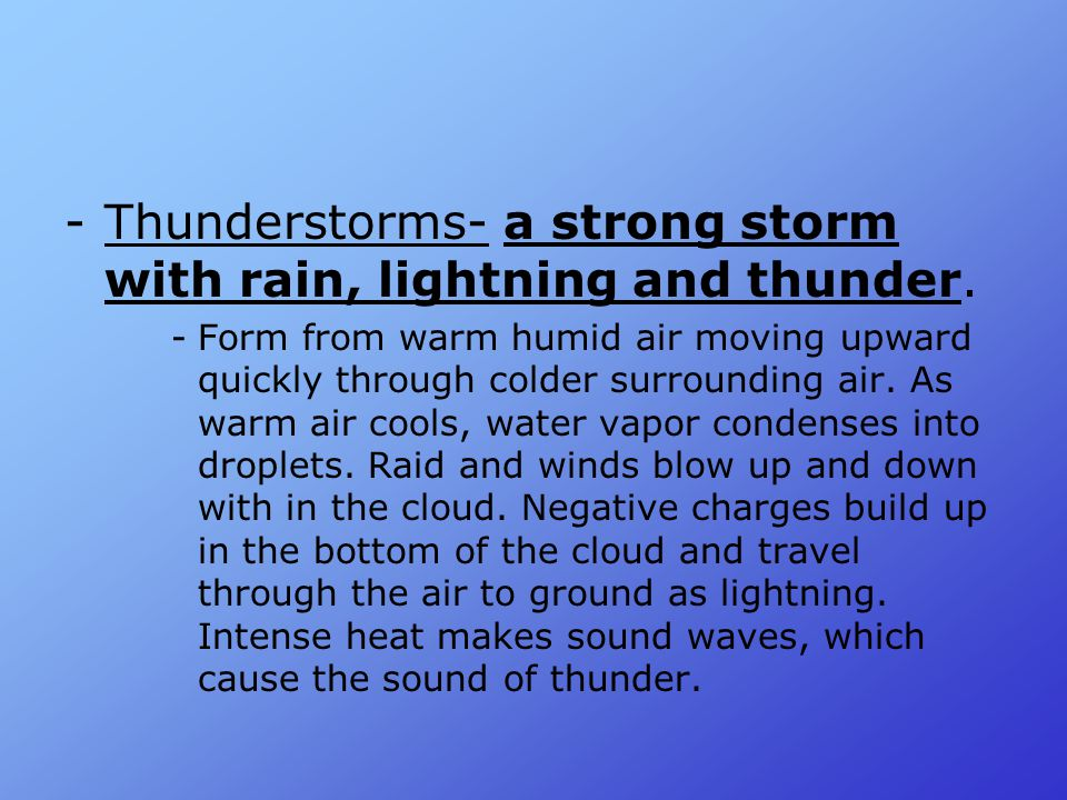 Thunderstorms- a strong storm with rain, lightning and thunder.