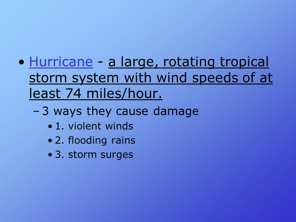 Hurricane - a large, rotating tropical storm system with wind speeds of at least 74 miles/hour.