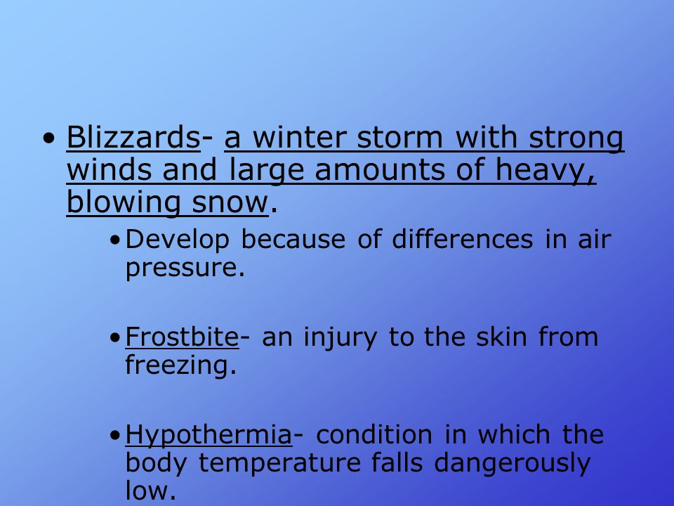 Blizzards- a winter storm with strong winds and large amounts of heavy, blowing snow.