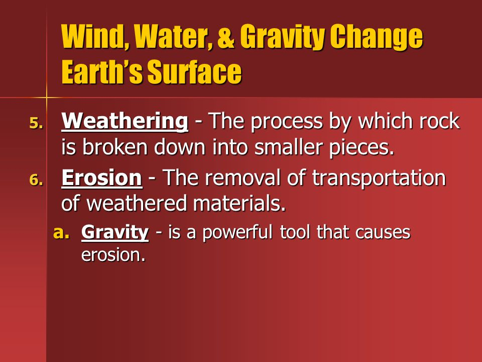 Wind, Water, & Gravity Change Earth's Surface