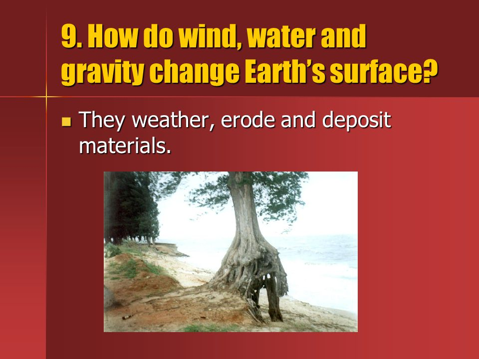 9. How do wind, water and gravity change Earth's surface