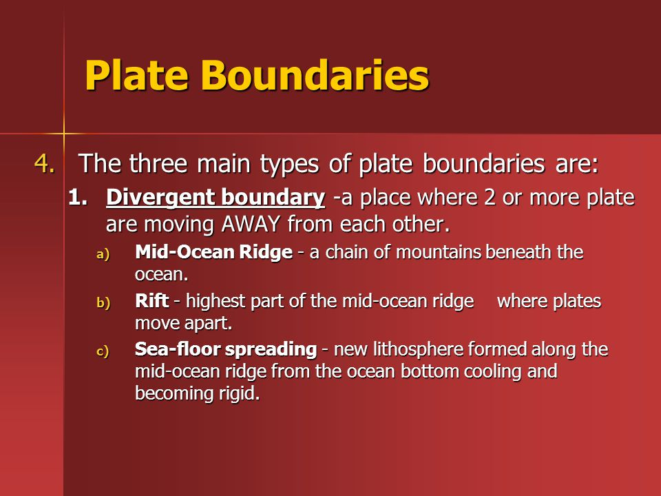 Plate Boundaries The three main types of plate boundaries are:
