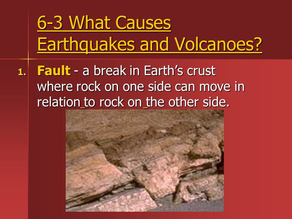 6-3 What Causes Earthquakes and Volcanoes