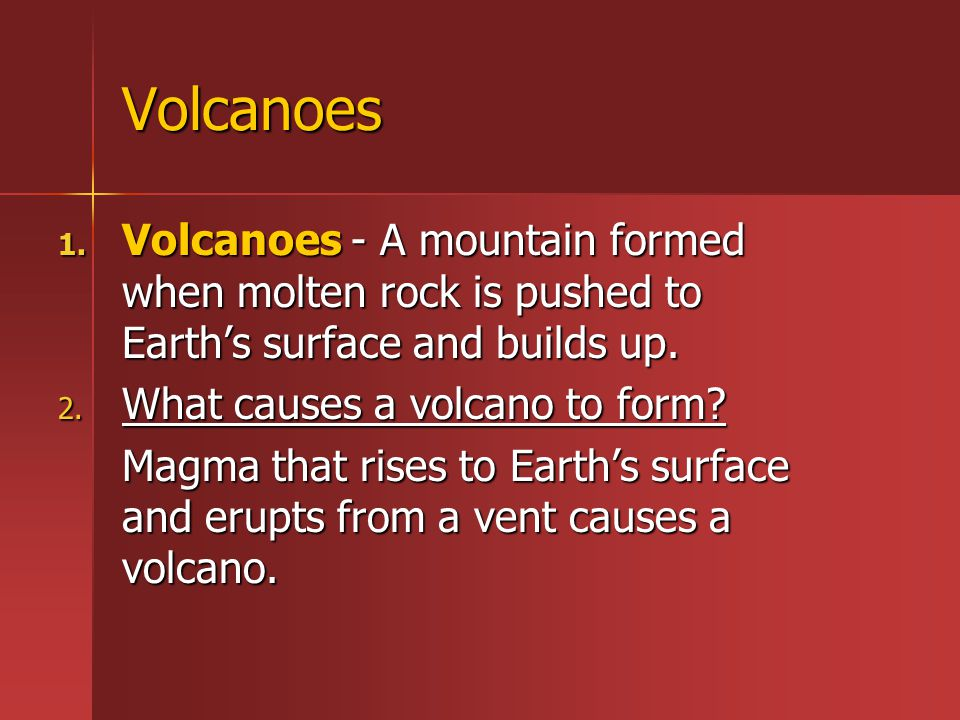 Volcanoes Volcanoes - A mountain formed when molten rock is pushed to Earth's surface and builds up.
