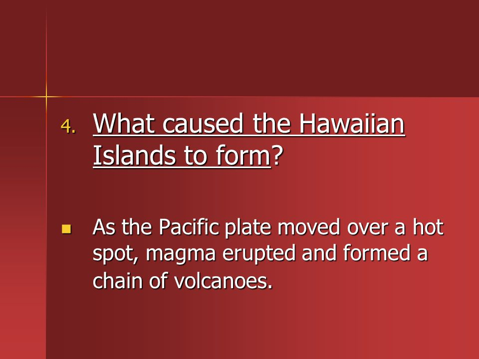 What caused the Hawaiian Islands to form
