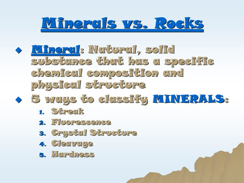 Minerals vs. Rocks Mineral: Natural, solid substance that has a specific chemical composition and physical structure.