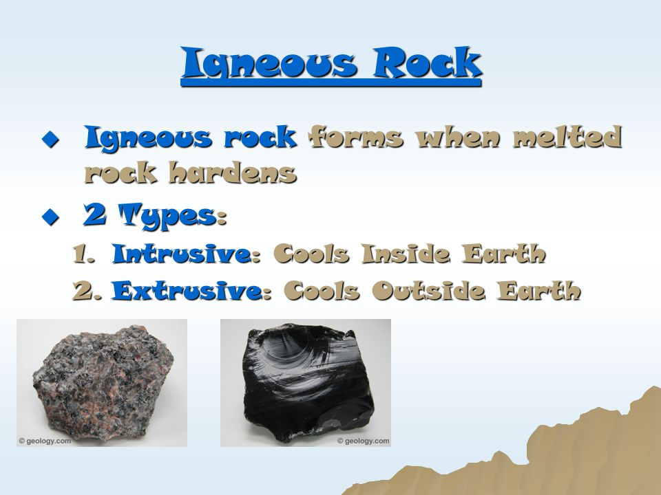 Igneous Rock Igneous rock forms when melted rock hardens 2 Types: