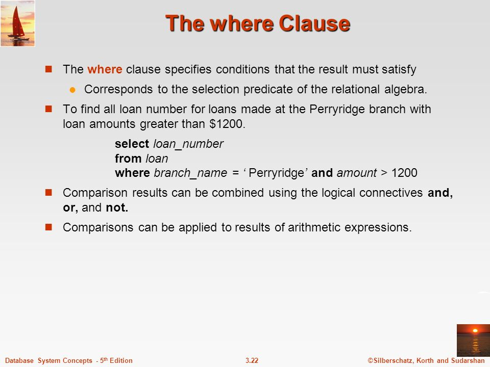 The where Clause The where clause specifies conditions that the result must satisfy.